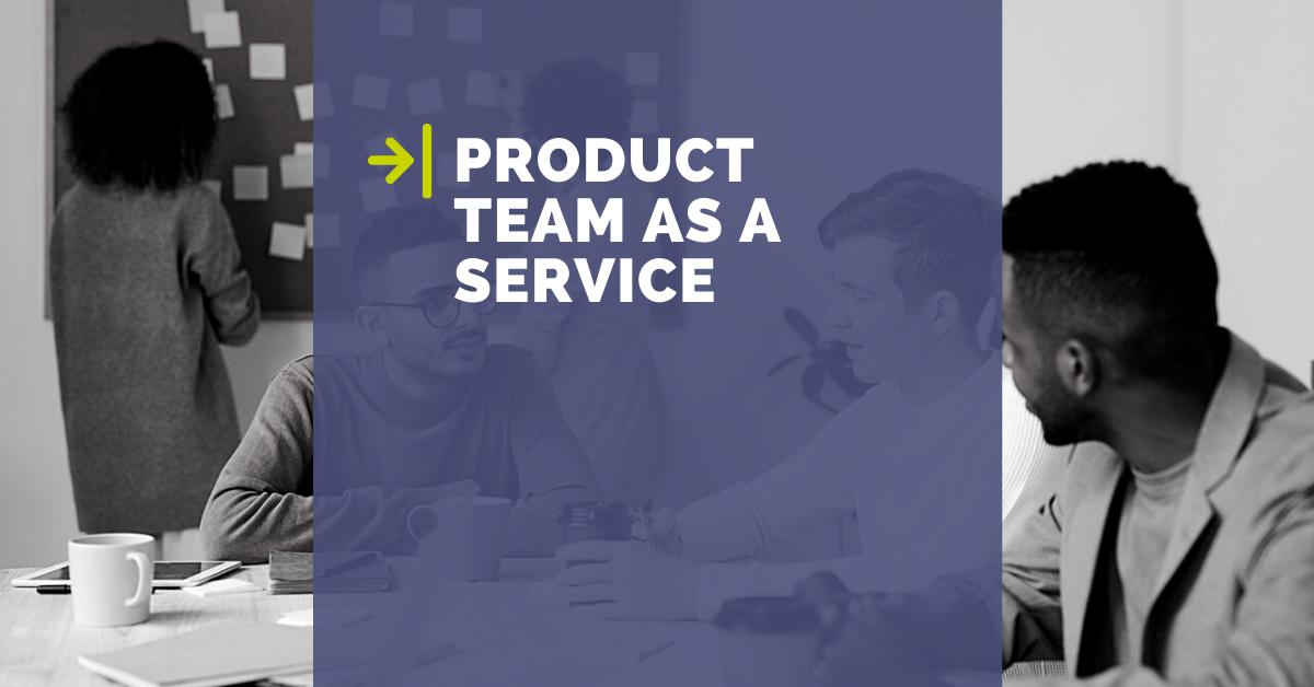 Product Team as a Service: un nuovo approccio alla consulenza IT
